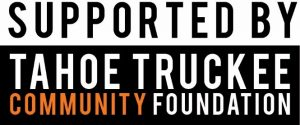 Supported by Tahoe Truckee Community Foundation